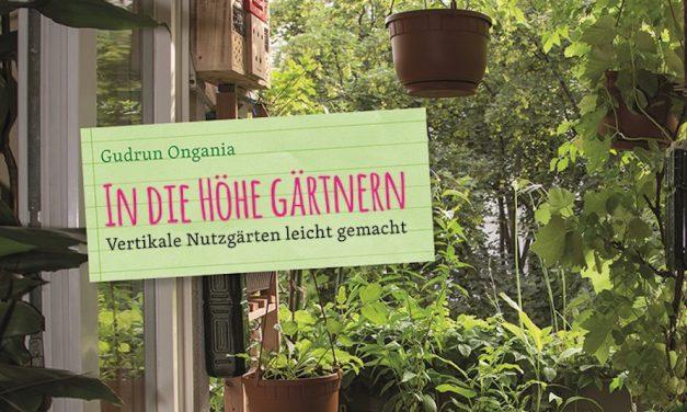 """Buchrezension: """"In die Höhe Gärtnern"""" von Gudrun Ongania"""